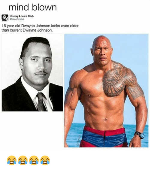 Club, Dwayne Johnson, and History: mind blown  History Lovers Club  16 year old Dwayne Johnson looks even older  than current Dwayne Johnson. 😂😂😂😂
