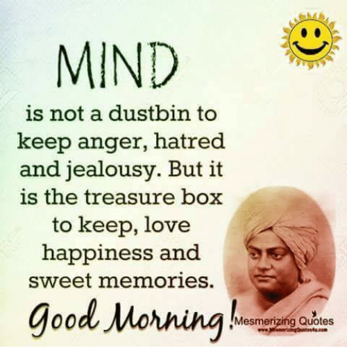 Mind Is Not A Dustbin To Keep Anger Hatred And Jealousy But It Is