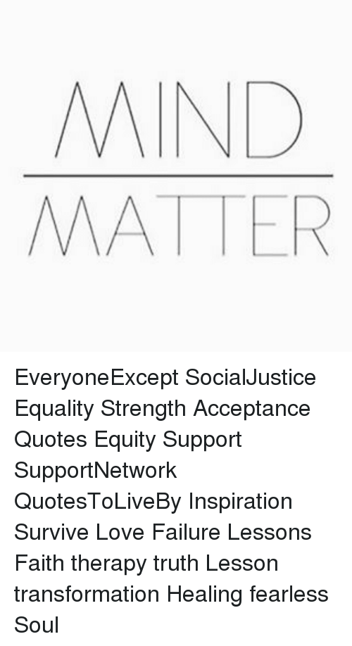 Acceptance Quotes Inspiration Mind Matter Everyoneexcept Socialjustice Equality Strength