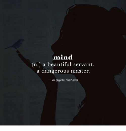 Mind N A Beautiful Servant A Dangerous Master Via Quotes Ind Notes