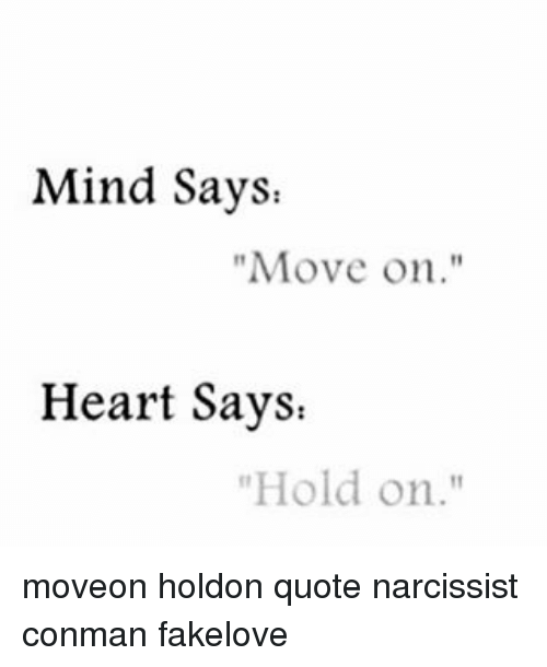 Mind Says Move On Heart Says Hold On Moveon Holdon Quote Narcissist