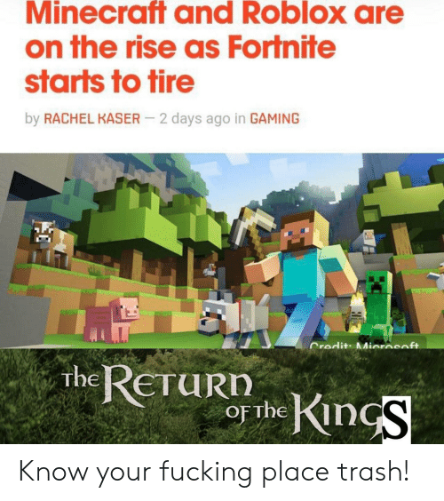 Fucking, Minecraft, and Trash: Minecraft and Roblox are  on the rise as Fortnite  starts to tire  by RACHEL KASER  2 days ago in GAMING  Credit: Miorasoft  RETURDhKinS  The Know your fucking place trash!