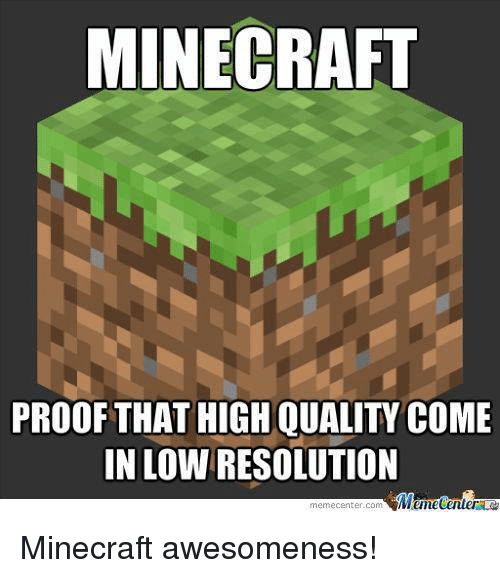 Meme, Memes, and Minecraft: MINECRAFT  PROOF THAT HIGH QUALITY COME  IN LOWIRESOLUTION  Memecenter  meme Center-Com Minecraft awesomeness!