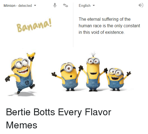 Meme, Memes, and Banana: Minion detected  Banana!  English  The eternal suffering of the  human race is the only constant  in this void of existence Bertie Botts Every Flavor Memes