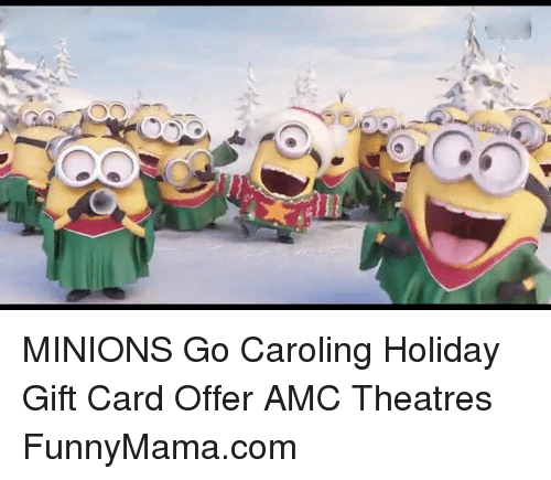 Minions Go Caroling Holiday Gift Card Offer Amc Theatres