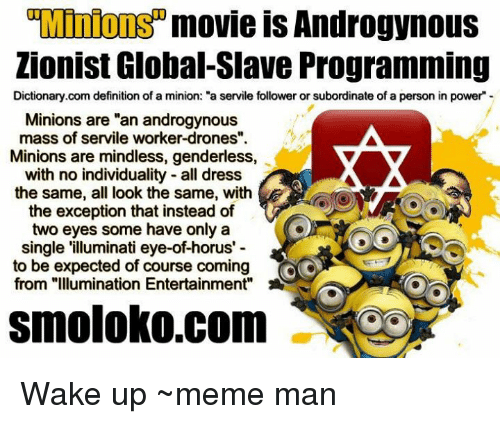 Perfect Dank Memes And Androgynous: Minions Movie Is Androgynous Zionist Global  Slave Programming Dictionary.com