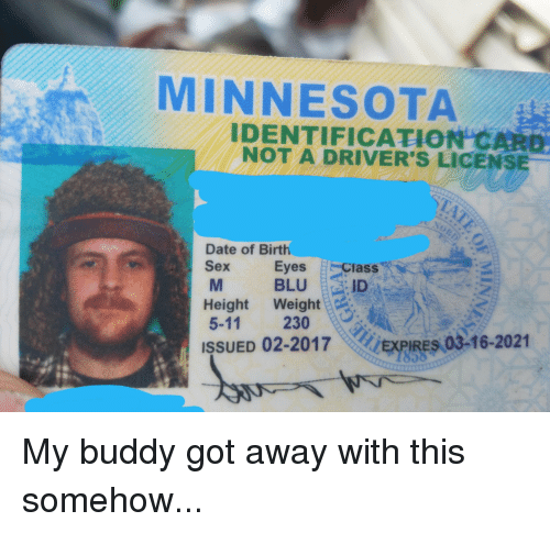 M Meme Ciass 5-11 Blud 03-16-2021 License 02-2017exies Sex A Driver's Of Somehow Got Date Identification Not This My Funny Height Away With Eyes 230 Card Birth me Buddy Weight Minnesota 1858 Me On Issued