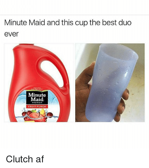 Af, Memes, and Minute Maid: Minute Maid and this cup the best duo  ever  Minute  Maid  PREMIUM  FRUIT PUNCH Clutch af