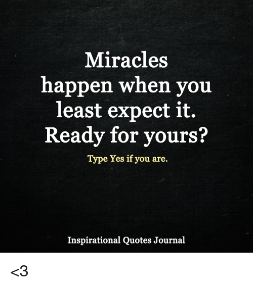 Miracles Happen When You Least Expect It Ready For Vours Type Yes