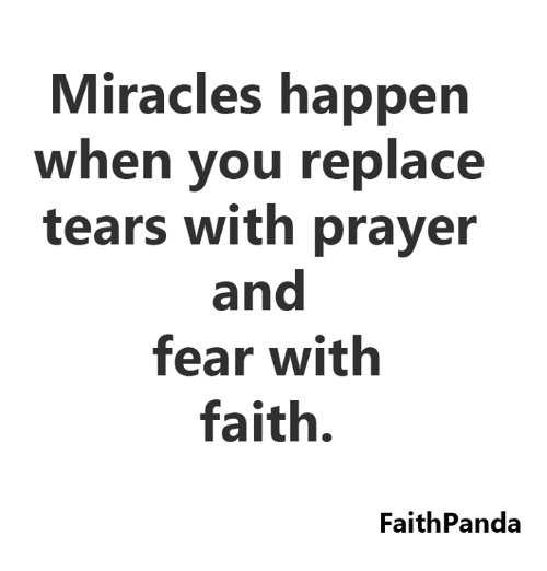 Memes, Prayer, and Faith: Miracles happen  when you replace  tears with prayer  and  fear with  faith.  FaithPanda