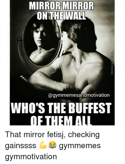 Gym Mirror And All That MIRROR ON THE WALL Gymmemesandmotivation WHOS