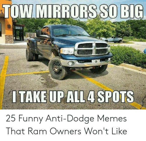 Mirrors So Big Tow Take Upall4 Spots 25 Funny Anti Dodge Memes That