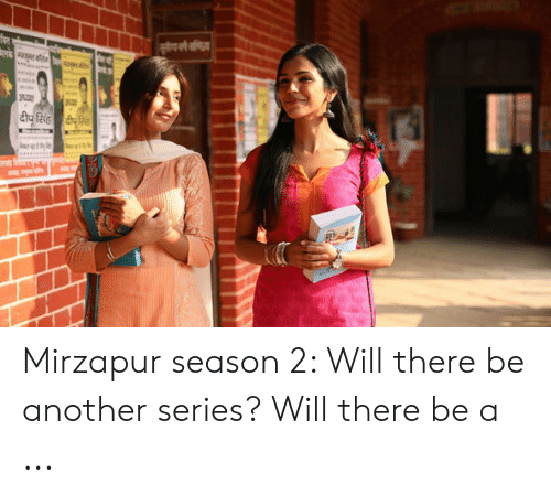Mirzapur Season 2 Will There Be Another Series? Will There Be a