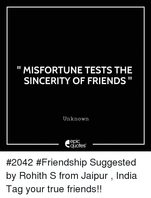 Misfortune Tests The Sincerity Of Friends Unknown Epic Quotes 2042