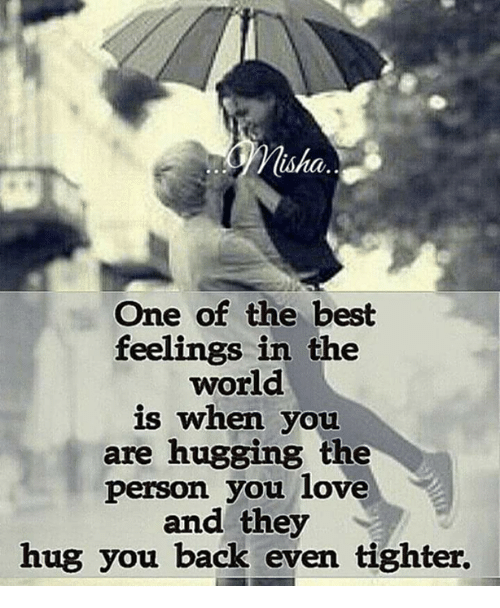 Love, Memes, and Best: Misha  One of the best  feelings in the  world  is when you  are hugging the  person you love  and they  hug you back even tighter.