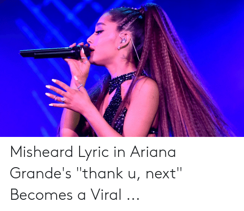 Misheard Lyric in Ariana Grande's Thank U Next Becomes a Viral