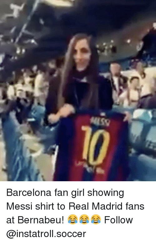 Barcelona, Memes, and Real Madrid: MISO Barcelona fan girl showing Messi shirt to Real Madrid fans at Bernabeu! 😂😂😂 Follow @instatroll.soccer