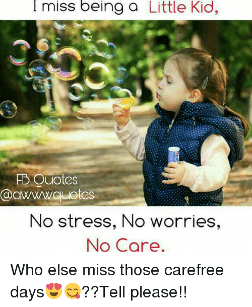 I Miss Being A Little Kid With No Stress
