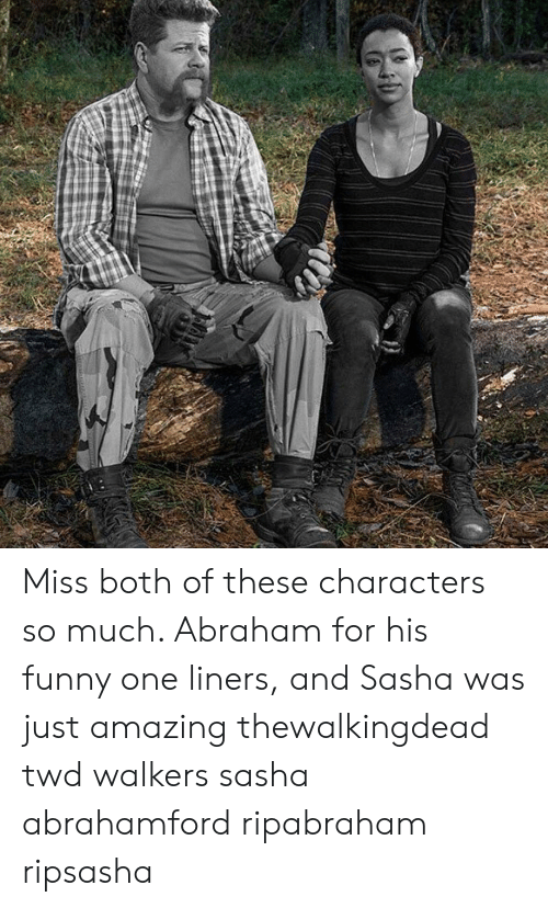 Funny, Memes, and Abraham: Miss both of these characters so much. Abraham for his funny one liners, and Sasha was just amazing thewalkingdead twd walkers sasha abrahamford ripabraham ripsasha