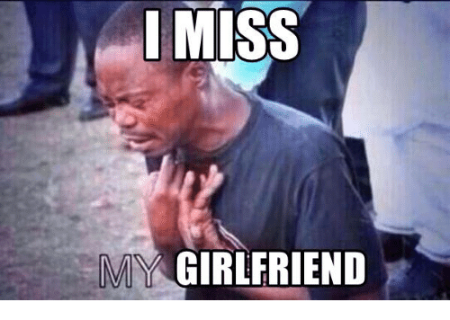 Image result for miss my girlfriend meme