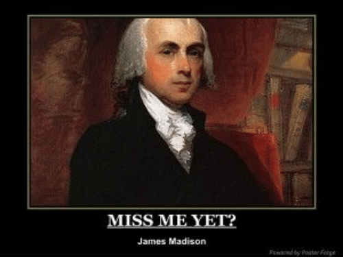 miss me yet james madison 19335938 miss me yet? james madison james madison meme on me me,Madison Meme