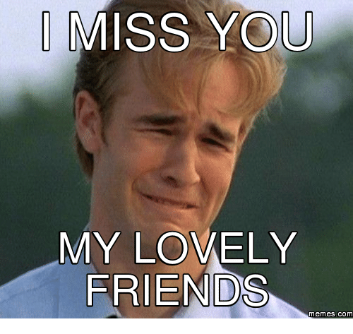miss you my lovely friends memes com 14927215 miss you my lovely friends memes com com meme on me me