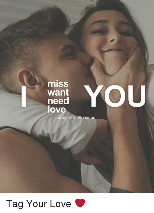 Miss You Want Need Love Overdose Lovers Tag Your Love Meme On Meme