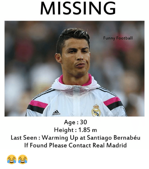 Adidas, Funny, and Real Madrid: MISSING  Funny Football  adidas  Age 30  Height: 1.85 m  Last Seen Warming Up at Santiago Bernabéu  If Found Please Contact Real Madrid 😂😂