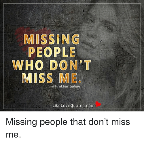 Missing People Who Don T Miss Me Prakhan Sahay Like Love Quotescom