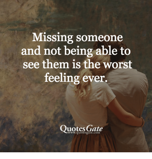 Missing Someone And Not Being Able To See Them Is The Worst Feeling