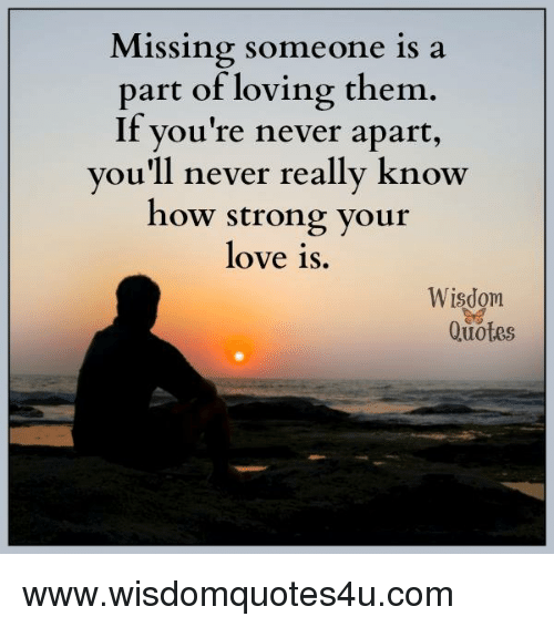 Missing Someone Is A Part Of Loving Them If Youre Never Apart You