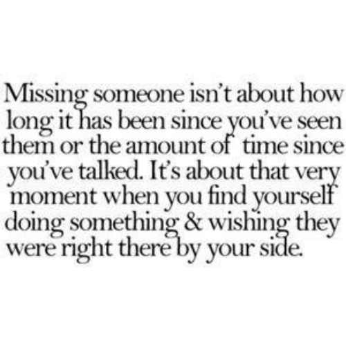Missing Someone Isnt About How Long It Has Been Since Youve Seen