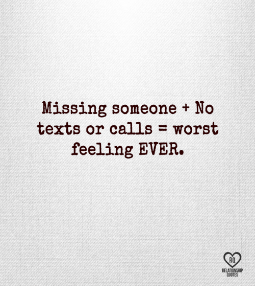 Missing Someone No Texts Or Calls Worst Feeling Ever Rq