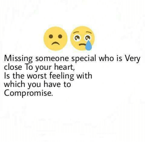 Missing Someone Special Who Is Very Close To Your Heart Is The Worst