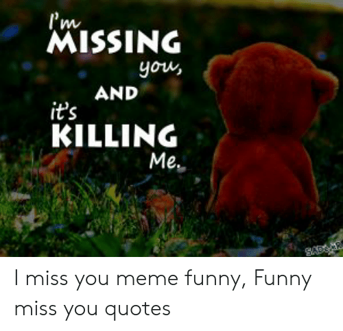 You quotes killing missing is me 93+ Cute