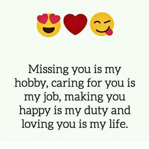 missing you is my hobby caring for you is my job making you happy is