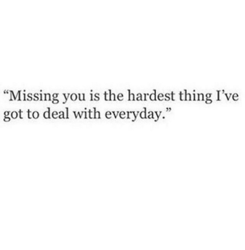 "Got, Thing, and You: ""Missing you is the hardest thing I've  got to deal with everyday.""  5"