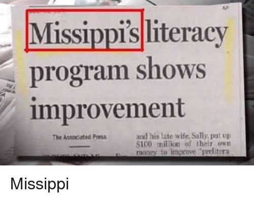 Anaconda, Money, and Wife: Missippis literacy  program shows  improvement  and his late wife, Sally, pat up  $100 miltion of their own  money to improve prelitera  The Associated Press Missippi