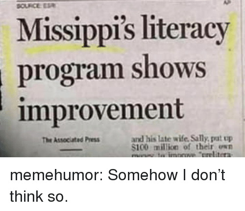 Anaconda, Tumblr, and Blog: Missippi's literacy  program shows  improvement  and his late wife. Sally, put up  100 milion of their osn  The Associated Press memehumor:  Somehow I don't think so.