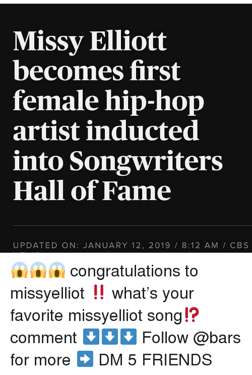 Friends, Memes, and Cbs: Missy Elliott  becomes first  female hip-hop  artist inducted  into Songwriters  Hall of Fame  UPDATED ON: JANUARY 12, 2019 8:12 AM / CBS 😱😱😱 congratulations to missyelliot ‼️ what's your favorite missyelliot song⁉️ comment ⬇️⬇️⬇️ Follow @bars for more ➡️ DM 5 FRIENDS