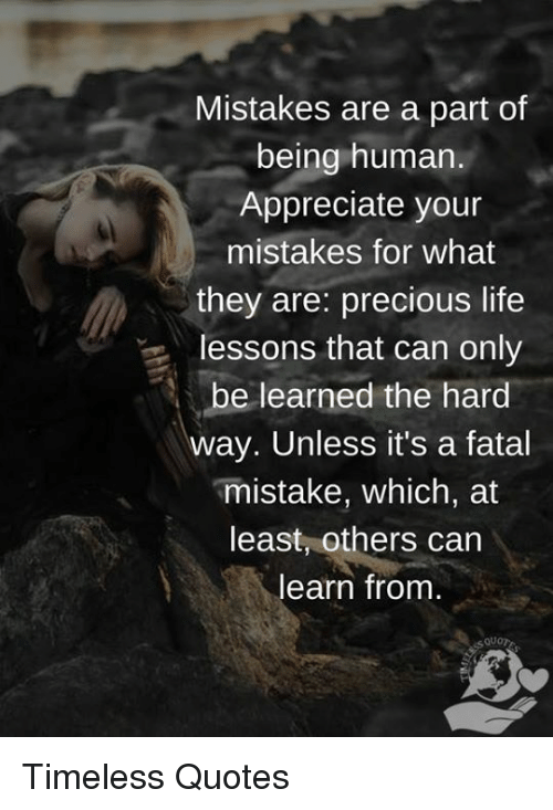 Mistakes Are A Part Of Being Human Appreciate Your Mistakes For What