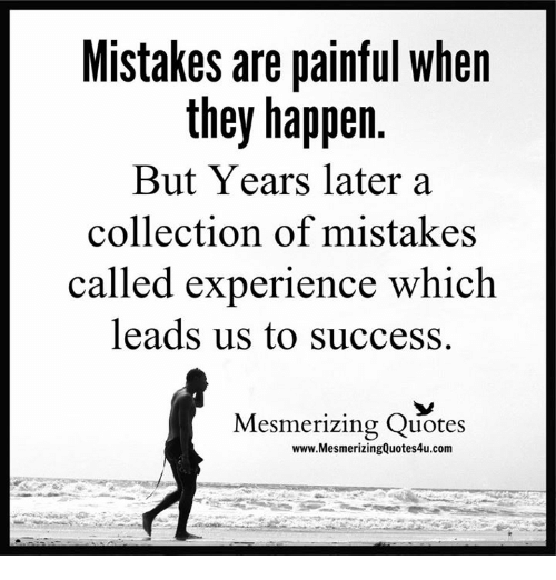 Memes, Quotes, And Experience: Mistakes Are Painful When They Happen But  Years Later