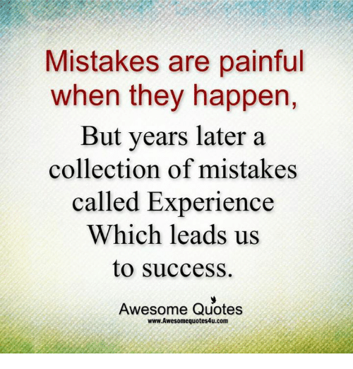 Wonderful Dank, Quotes, And Awesome: Mistakes Are Painful When They Happen, But Years