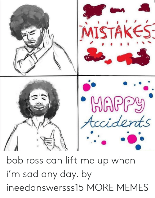 Dank, Memes, and Target: MISTAKES  MAPP  fcci derts bob ross can lift me up when i'm sad any day. by ineedanswersss15 MORE MEMES