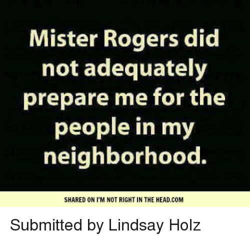 Guess Image Search Keyword By Picture - Page 2 Mister-rogers-did-not-adequately-prepare-me-for-the-people-8662983