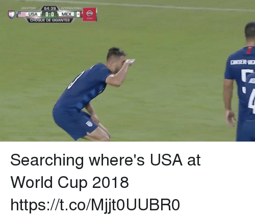 Memes, World Cup, and World: MISTOS0 64:39 INTERNACIONAL  0:0 MEX  CHOQUE DE GIGANTES Searching where's USA at World Cup 2018 https://t.co/Mjjt0UUBR0