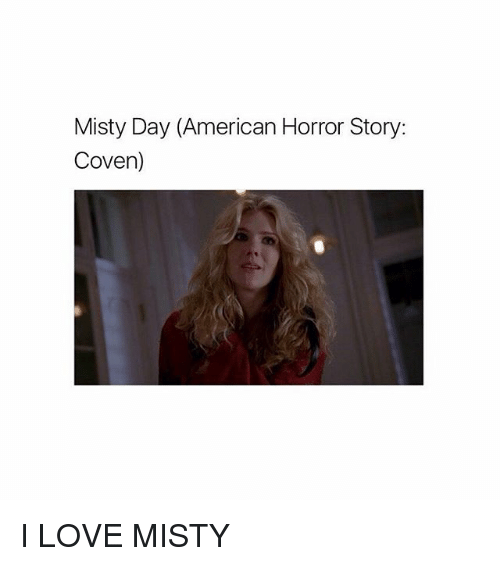 misty day american horror story coven i love misty 23895911 ✅ 25 best memes about american horror story coven american,American Horror Story Coven Memes