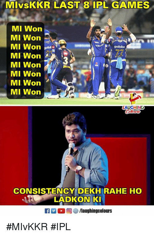 Games, Consistency, and Indianpeoplefacebook: MIvsKKR LAST 8 IPL GAMES  MI Won  MI Won  MI Won 2  MI Won  MI Won  MI Won  MI WonA  goibibo  LAUGHINC  CONSISTENCY DEKH RAHE HO  LADKON K  A/laughingcolours #MIvKKR #IPL