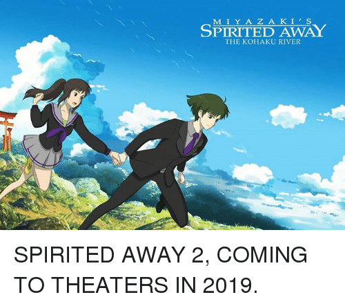 Spirited Away 2 2019 >> MIYAZAKIS SPIRITED AWAY THE KOHAKU RIVER SPIRITED AWAY 2 COMING TO THEATERS IN 2019 | Dank Meme ...