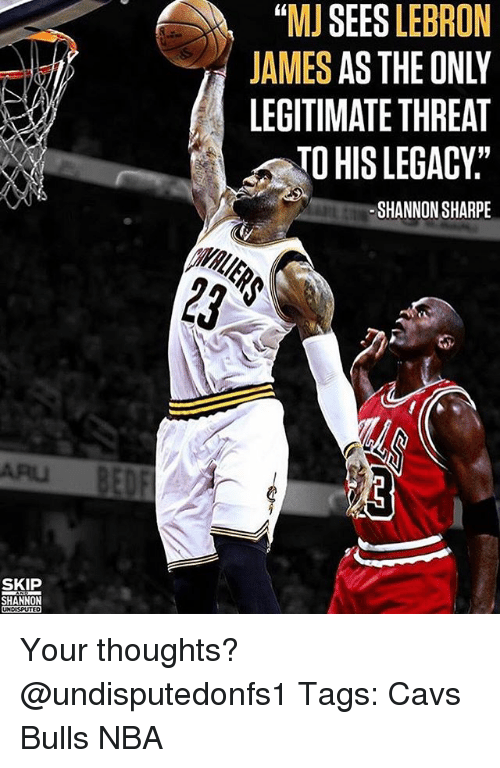 "Cavs, LeBron James, and Memes: ""MJ SEES LEBRON  JAMES AS THE ONLY  LEGITIMATE THREAT  TO HIS LEGACY:""  SHANNON SHARPE  ARU  SKIP  UNDISPUTEO Your thoughts? @undisputedonfs1 Tags: Cavs Bulls NBA"